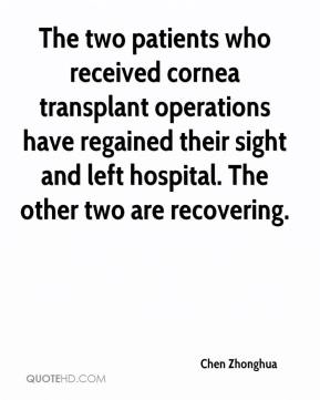 Chen Zhonghua - The two patients who received cornea transplant operations have regained their sight and left hospital. The other two are recovering.
