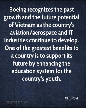Chris Flint - Boeing recognizes the past growth and the future potential of Vietnam as the country's aviation/aerospace and IT industries continue to develop. One of the greatest benefits to a country is to support its future by enhancing the education system for the country's youth.