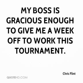 My boss is gracious enough to give me a week off to work this tournament.
