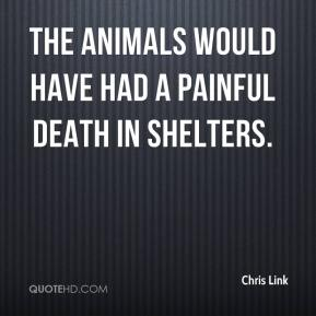 Chris Link - The animals would have had a painful death in shelters.
