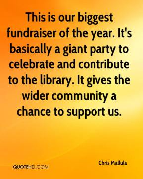 Chris Mallula - This is our biggest fundraiser of the year. It's basically a giant party to celebrate and contribute to the library. It gives the wider community a chance to support us.