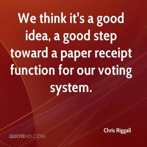 Chris Riggall - We think it's a good idea, a good step toward a paper receipt function for our voting system.