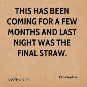 Chris Waddle - This has been coming for a few months and last night was the final straw.