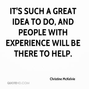 Christine McKelvie - It's such a great idea to do, and people with experience will be there to help.