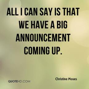 Christine Moses - All I can say is that we have a big announcement coming up.