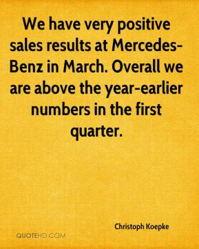 Christoph Koepke - We have very positive sales results at Mercedes-Benz in March. Overall we are above the year-earlier numbers in the first quarter.