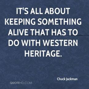Chuck Jackman - It's all about keeping something alive that has to do with western heritage.