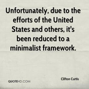 Clifton Curtis - Unfortunately, due to the efforts of the United States and others, it's been reduced to a minimalist framework.