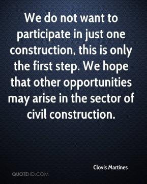 clovis martines we do not want to participate in just one construction this is