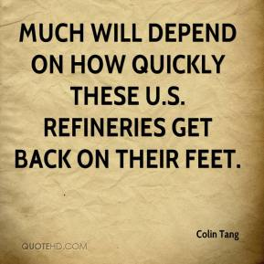 Colin Tang - Much will depend on how quickly these U.S. refineries get back on their feet.