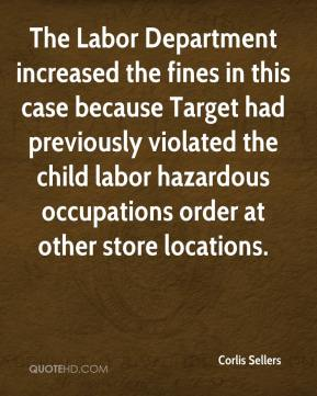 Corlis Sellers - The Labor Department increased the fines in this case because Target had previously violated the child labor hazardous occupations order at other store locations.