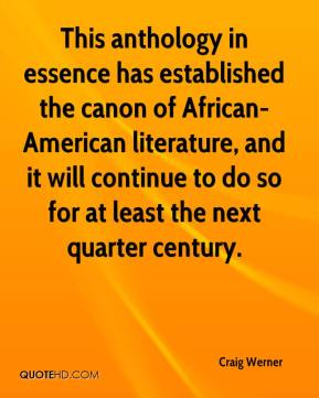 Craig Werner - This anthology in essence has established the canon of African-American literature, and it will continue to do so for at least the next quarter century.