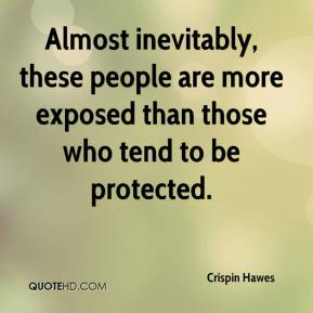 Crispin Hawes - Almost inevitably, these people are more exposed than those who tend to be protected.