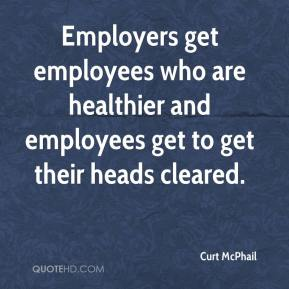 Curt McPhail - Employers get employees who are healthier and employees get to get their heads cleared.