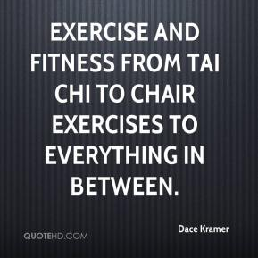 Dace Kramer - Exercise and fitness from Tai Chi to chair exercises to everything in between.