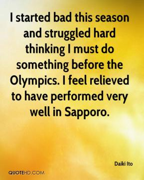 Daiki Ito - I started bad this season and struggled hard thinking I must do something before the Olympics. I feel relieved to have performed very well in Sapporo.