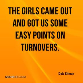 Dale Elfman - The girls came out and got us some easy points on turnovers.