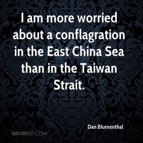 Dan Blumenthal - I am more worried about a conflagration in the East China Sea than in the Taiwan Strait.