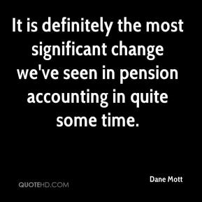 Dane Mott - It is definitely the most significant change we've seen in pension accounting in quite some time.
