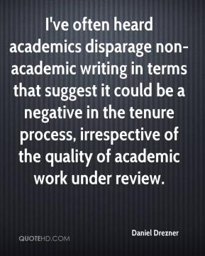 Daniel Drezner - I've often heard academics disparage non-academic writing in terms that suggest it could be a negative in the tenure process, irrespective of the quality of academic work under review.