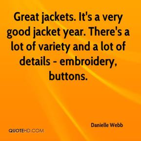 Danielle Webb - Great jackets. It's a very good jacket year. There's a lot of variety and a lot of details - embroidery, buttons.
