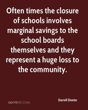 Darrell Dexter - Often times the closure of schools involves marginal savings to the school boards themselves and they represent a huge loss to the community.