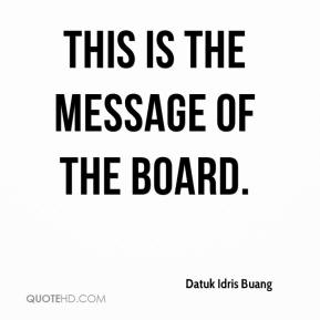 Datuk Idris Buang - This is the message of the board.