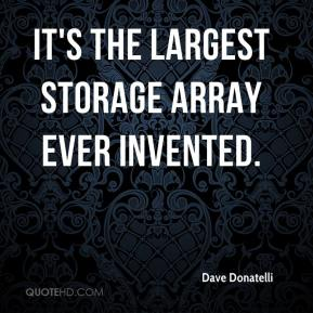 Dave Donatelli - It's the largest storage array ever invented.