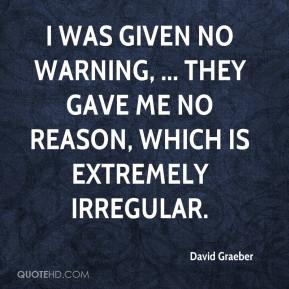 David Graeber - I was given no warning, ... They gave me no reason, which is extremely irregular.