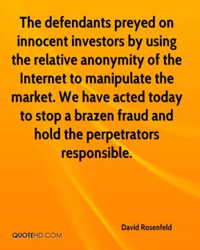David Rosenfeld - The defendants preyed on innocent investors by using the relative anonymity of the Internet to manipulate the market. We have acted today to stop a brazen fraud and hold the perpetrators responsible.