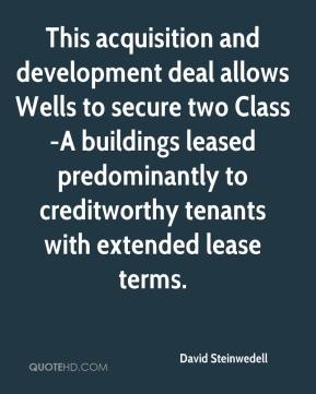 David Steinwedell - This acquisition and development deal allows Wells to secure two Class-A buildings leased predominantly to creditworthy tenants with extended lease terms.