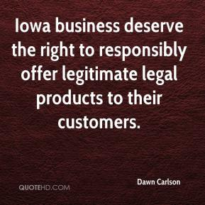 Dawn Carlson - Iowa business deserve the right to responsibly offer legitimate legal products to their customers.