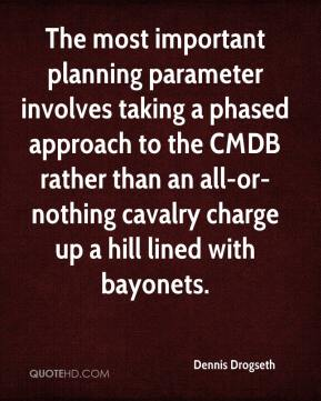 Dennis Drogseth - The most important planning parameter involves taking a phased approach to the CMDB rather than an all-or-nothing cavalry charge up a hill lined with bayonets.