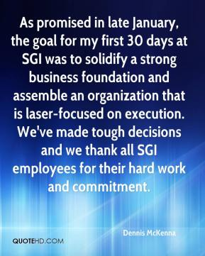 Dennis McKenna - As promised in late January, the goal for my first 30 days at SGI was to solidify a strong business foundation and assemble an organization that is laser-focused on execution. We've made tough decisions and we thank all SGI employees for their hard work and commitment.