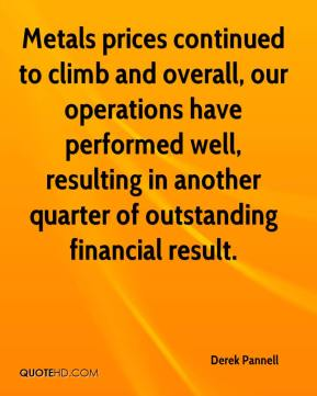Derek Pannell - Metals prices continued to climb and overall, our operations have performed well, resulting in another quarter of outstanding financial result.