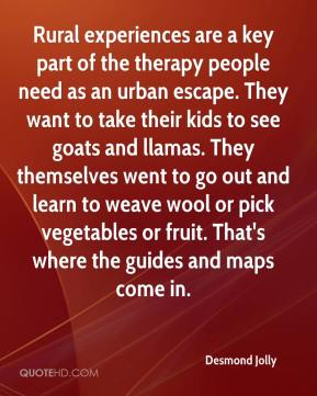 Desmond Jolly - Rural experiences are a key part of the therapy people need as an urban escape. They want to take their kids to see goats and llamas. They themselves went to go out and learn to weave wool or pick vegetables or fruit. That's where the guides and maps come in.