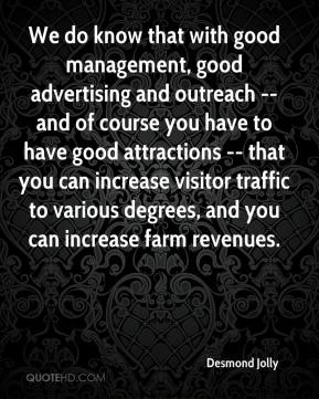 Desmond Jolly - We do know that with good management, good advertising and outreach -- and of course you have to have good attractions -- that you can increase visitor traffic to various degrees, and you can increase farm revenues.