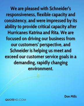 Don Mills - We are pleased with Schneider's responsiveness, flexible capacity and consistency, and were impressed by its ability to provide critical capacity after Hurricanes Katrina and Rita. We are focused on driving our business from our customers' perspective, and Schneider is helping us meet and exceed our customer service goals in a demanding, rapidly changing environment.