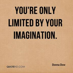 Donna Dow - You're only limited by your imagination.
