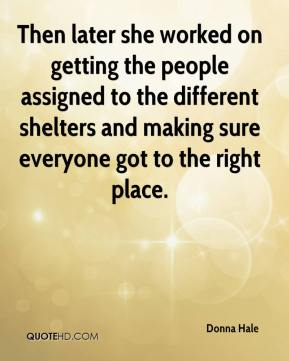 Donna Hale - Then later she worked on getting the people assigned to the different shelters and making sure everyone got to the right place.