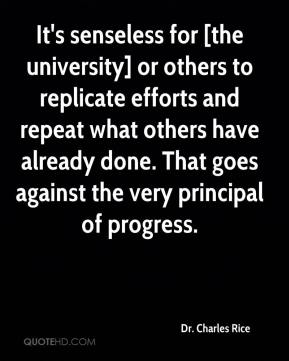 Dr. Charles Rice - It's senseless for [the university] or others to replicate efforts and repeat what others have already done. That goes against the very principal of progress.