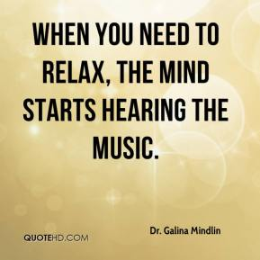 Dr. Galina Mindlin - When you need to relax, the mind starts hearing the music.