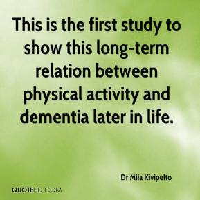 Dr Miia Kivipelto - This is the first study to show this long-term relation between physical activity and dementia later in life.