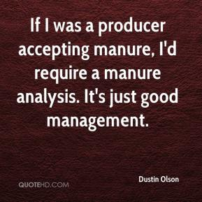 Dustin Olson - If I was a producer accepting manure, I'd require a manure analysis. It's just good management.