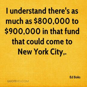 Ed Boks - I understand there's as much as $800,000 to $900,000 in that fund that could come to New York City.