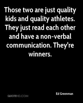 Ed Greenman - Those two are just quality kids and quality athletes. They just read each other and have a non-verbal communication. They're winners.