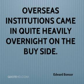 Edward Bonsor - Overseas institutions came in quite heavily overnight on the buy side.