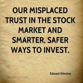 Edward Winslow - Our misplaced trust in the stock market and smarter, safer ways to invest.