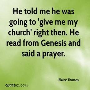 Elaine Thomas - He told me he was going to 'give me my church' right then. He read from Genesis and said a prayer.