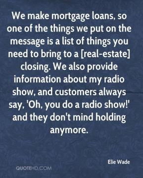 Elie Wade - We make mortgage loans, so one of the things we put on the message is a list of things you need to bring to a [real-estate] closing. We also provide information about my radio show, and customers always say, 'Oh, you do a radio show!' and they don't mind holding anymore.